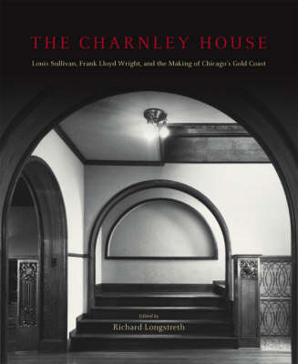 The Charnley House: Louis Sullivan, Frank Lloyd Wright and the Making of Chicago's Gold Coast (Hardback)