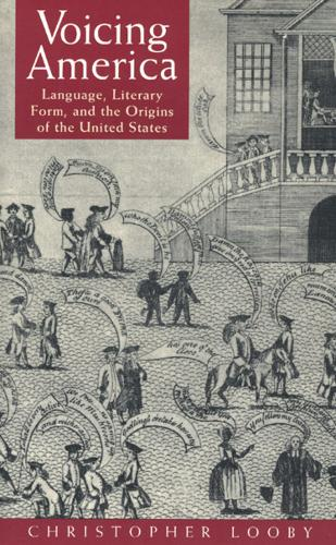 Voicing America: Language, Literary Form and the Origins of the United States (Paperback)