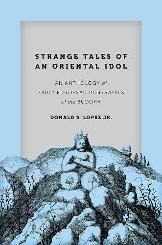 Strange Tales of an Oriental Idol: An Anthology of Early European Portrayals of the Buddha - Buddhism and Modernity (Hardback)