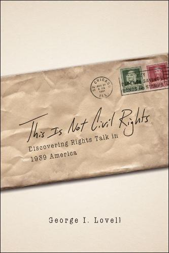 This is Not Civil Rights: Discovering Rights Talk in 1939 America - Chicago Series in Law and Society (Hardback)