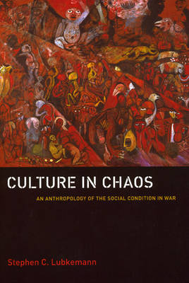 Culture in Chaos: An Anthropology of the Social Condition in War (Paperback)