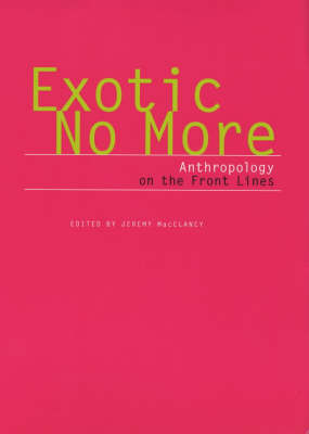Exotic No More: Anthropology on the Front Lines (Paperback)