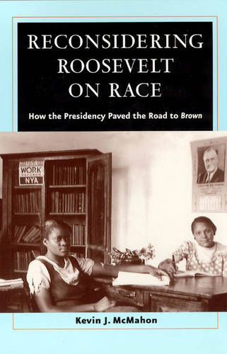 Reconsidering Roosevelt on Race: How the Presidency Paved the Road to Brown (Paperback)