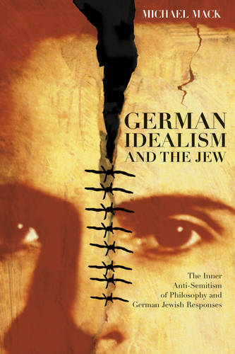 German Idealism and the Jew: The Inner Anti-semitism of Philosophy and German Jewish Responses (Paperback)