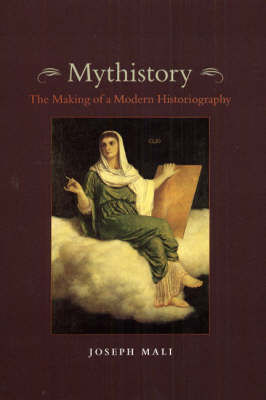 Mythistory: The Making of a Modern Historiography (Hardback)