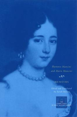 Memoirs: Marie Mancini and Hortense Mancini - Other Voice in Early Modern Europe (Hardback)