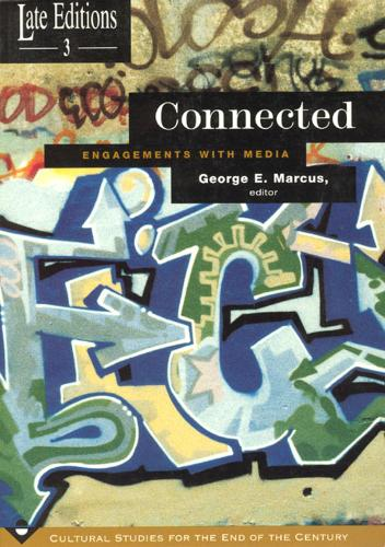 Connected: Engagements with Media at Century's End - Late Editions: Cultural Studies for the End of the Century S. v. 3 (Paperback)