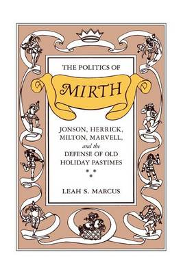 The Politics of Mirth: Jonson, Herrick, Milton, Marvell and the Defence of Old Holiday Pastimes (Paperback)
