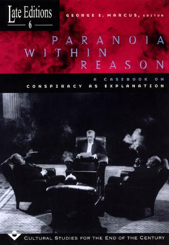 Paranoia within Reason: A Casebook on Conspiracy as Explanation - Late Editions: Cultural Studies for the End of the Century S. Volume 6 (Paperback)