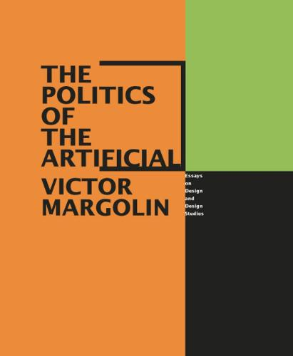 The Politics of the Artificial: Essays on Design and Design Studies (Hardback)
