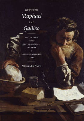 Between Raphael and Galileo: Mutio Oddi and the Mathematical Culture of Late Renaissance Italy (Hardback)