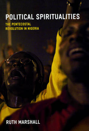 Political Spiritualities: The Pentecostal Revolution in Nigeria (Paperback)