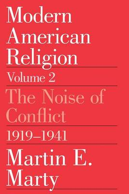 Modern American Religion: The Noise of Conflict, 1919-41 v. 2 (Paperback)
