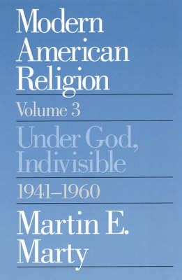 Modern American Religion: Under God, Indivisible, 1941-60 v. 3 (Paperback)
