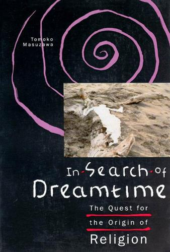 In Search of Dreamtime: Quest for the Origin of Religion - Religion and Postmodernism (Hardback)
