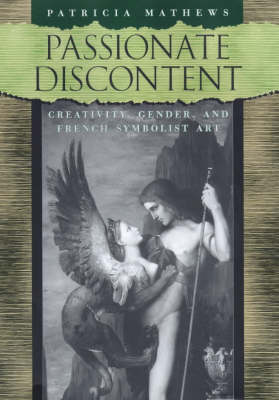 Passionate Discontent: Creativity, Gender and French Symbolist Art (Hardback)