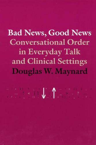 Good News, Bad News: Conversational Order in Everyday Talk and Clinical Settings (Hardback)