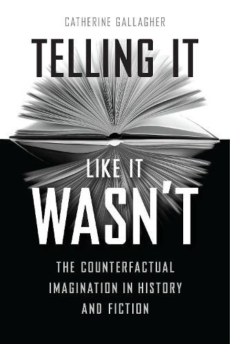 Telling It Like It Wasn't: The Counterfactual Imagination in History and Fiction (Hardback)