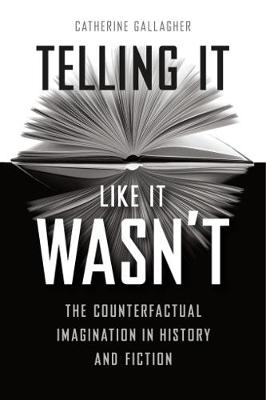 Telling It Like It Wasn't: The Counterfactual Imagination in History and Fiction (Paperback)