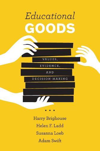 Educational Goods: Values, Evidence, and Decision-Making (Hardback)
