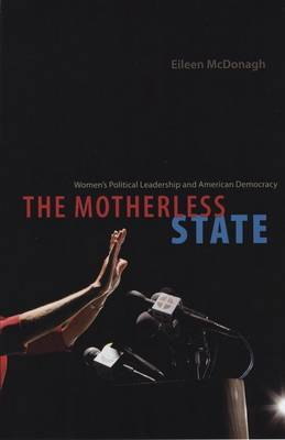 The Motherless State: Women's Political Leadership and American Democracy (Hardback)