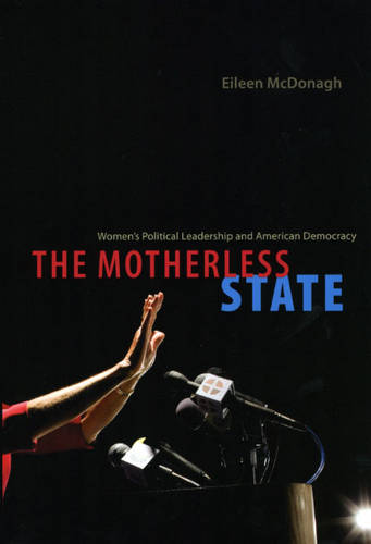 The Motherless State: Women's Political Leadership and American Democracy (Paperback)