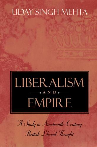 Liberalism and Empire: A Study in Nineteenth-century British Liberal Thought (Hardback)