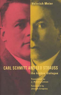 Carl Schmitt and Leo Strauss: The Hidden Dialogue (Hardback)