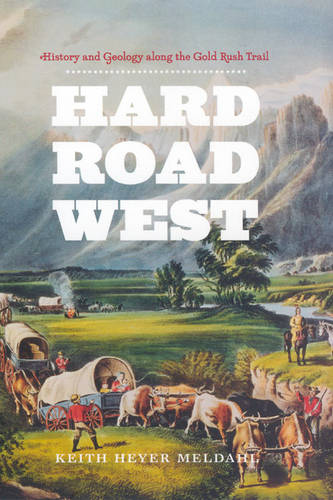 Hard Road West: History and Geology Along the Gold Rush Trail (Hardback)