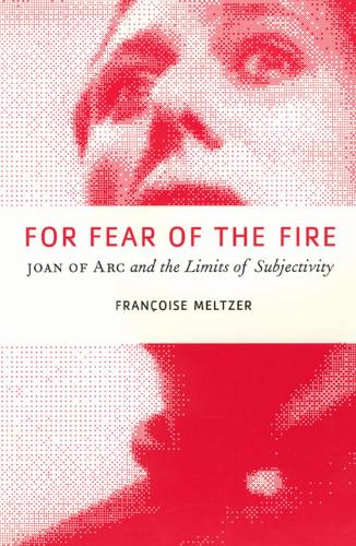 For Fear of the Fire: Joan of Arc and the Limits of Subjectivity (Hardback)