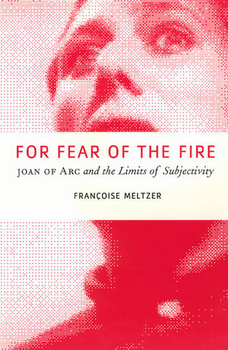 For Fear of the Fire: Joan of Arc and the Limits of Subjectivity (Paperback)