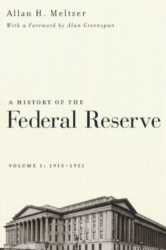 A A History of the Federal Reserve: A History of the Federal Reserve, Volume 1: 1913-1951 1913-1951 v. 1 (Paperback)
