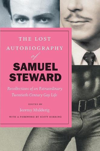 The Lost Autobiography of Samuel Steward: Recollections of an Extraordinary Twentieth-Century Gay Life (Hardback)