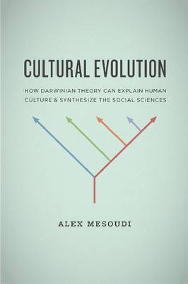 Cultural Evolution: How Darwinian Theory Can Explain Human Culture and Synthesize the Social Sciences (Hardback)