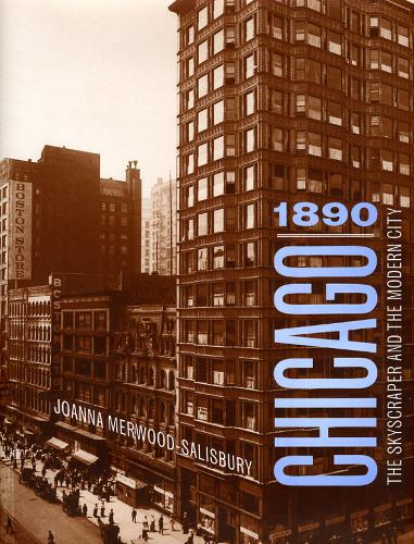 Chicago 1890: The Skyscraper and the Modern City - Chicago Architecture and Urbanism (Hardback)