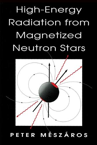 High-energy Radiation from Magnetized Neutron Stars - Theoretical Astrophysics (Paperback)