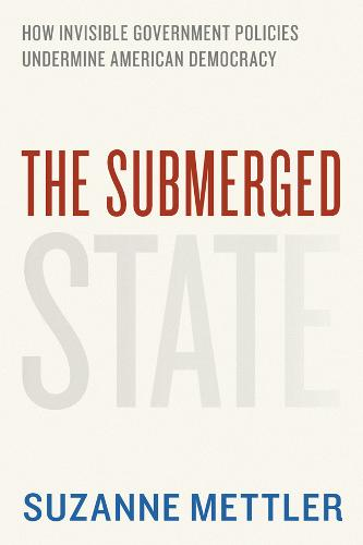 The Submerged State: How Invisible Government Policies Undermine American Democracy - Chicago Studies in American Politics (Paperback)