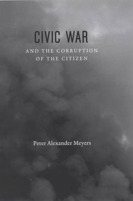 Civic War and the Corruption of the Citizen (Hardback)
