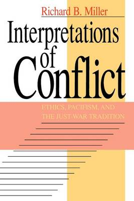 Interpretations of Conflict: Ethics, Pacifism and the Just-war Tradition (Paperback)