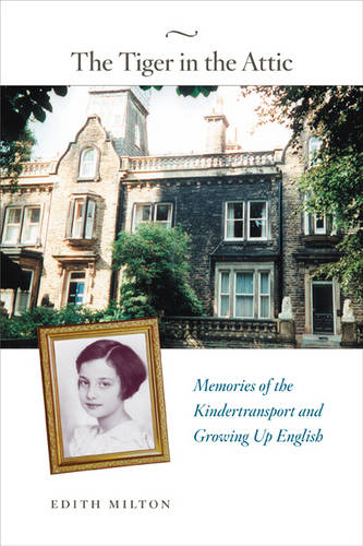 The Tiger in the Attic: Memories of the Kindertransport and Growing Up English (Hardback)