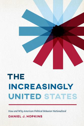 The Increasingly United States: How and Why American Political Behavior Nationalized - Chicago Studies in American Politics (Paperback)