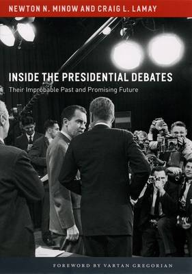 Inside the Presidential Debates: Their Improbable Past and Promising Future (Hardback)