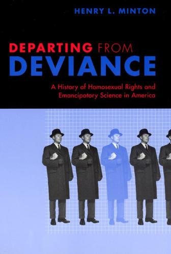 Departing from Deviance: A History of Homosexual Rights and Emancipatory Science in America (Hardback)