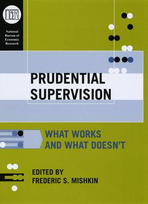 Prudential Supervision: What Works and What Doesn't - National Bureau of Economic Research Conference Report (Hardback)