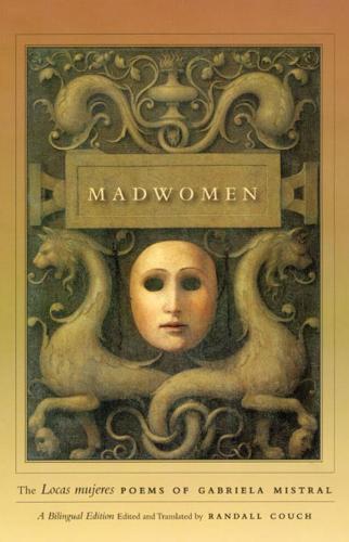 Madwomen: The Locas Mujeres Poems of Gabriela Mistral (Hardback)