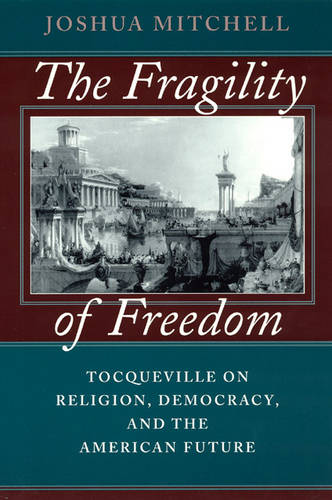 The Fragility of Freedom: Tocqueville on Religion, Democracy, and the American Future (Paperback)