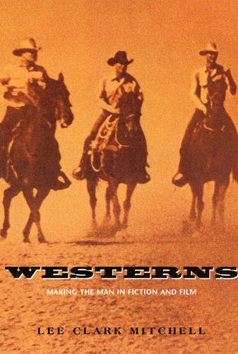 Westerns: Making the Man in Fiction and Film (Paperback)