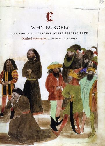 Why Europe?: The Medieval Origins of Its Special Path (Hardback)
