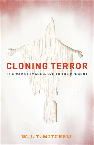 Cloning Terror: The War of Images, 9/11 to the Present (Paperback)