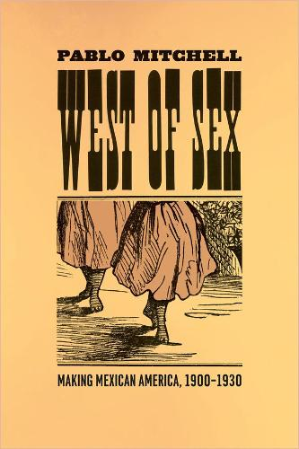West of Sex: Making Mexican America 1900-1930 (Hardback)